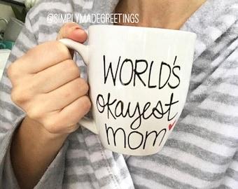 World's okayest mom, Funny mug, mug for gift,mug for friends, just because gift, mommy mug, Mother's Day