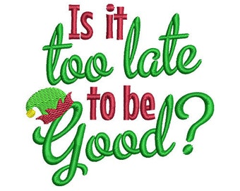 Too Late to Be Good Christmas Embroidery Design - Instant Download