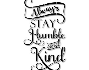 Always Stay Humble and Kind Stencil // wood sign // wall decor // painting // craft