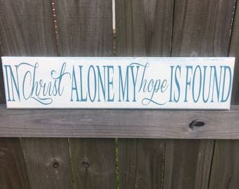In Christ Alone My Hope Is Found - Custom Wood Sign - Housewarming Gift