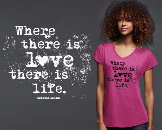 Where There Is Love There Is Life | Gandhi | Friend Gift | Daughter Gift | Quotes | Quote Shirt | Inspirational T-shirt | Korena Loves