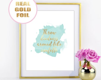 WATERCOLOR Gold Foil Print - Throw Kindness Around like Confetti Quote - in Real Metallic Gold Foil - Available in many foil colors