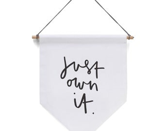 Just Own It Banner Flag - affirmation wall hanging decor - motivational wall art - pennant flag - signage flag pennant - flag wall pennant