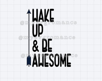 Wake Up & Be Awesome SVG - DXF - PNG - Cricut - Silhouette - Cut File - Cutting Machine