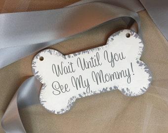Wait Until You See My Mommy   Dog Wedding Sign   Brides Dog sign   Dog Flower Girl Sign   Dog Ring Bearer   Dog Wedding Photo Prop