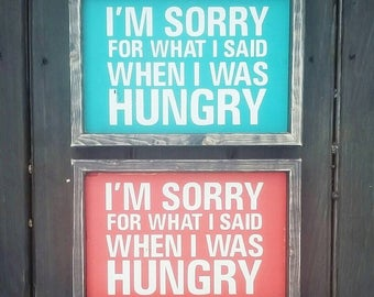 Funny quote, Wood sign, I'm sorry for what I said when I was hungry, Rustic wood Décor