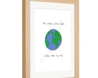 The rotation of the Earth really makes my day! Framed Print Customisable