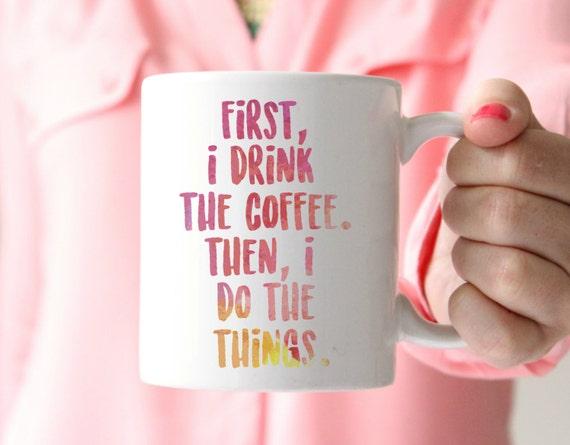 First I drink the coffee coffee mug watercolor coffee mug cheeky mug gift for mom sister friend best friend coffee mug