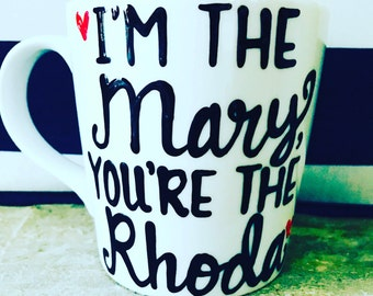 I'm the Mary you're the rhoda- best friends gift- bff- besties- wedding shower-bridal shower-coffee mug romy and michele high school reunion