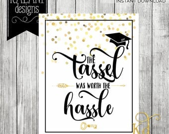 The Tassel Was Worth The Hassle Sign | Graduation 2017 - Printable | Instant Download