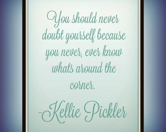You should never doubt yourself because you never, ever know whats around the corner. - Kellie Pickler - Quote - Printable - Inspirational