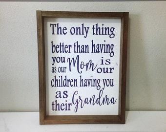 The only thing better than having you as our mom is our children having you as their Grandma Wood framed sign grandparent gift custom colors
