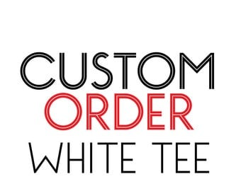 Customized Text - WHITE T-Shirt
