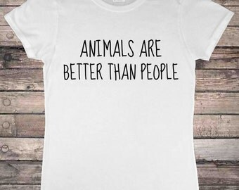 Animals Are Better Than People Animal Lover Veggie T-Shirt