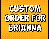Custom order for Brianna