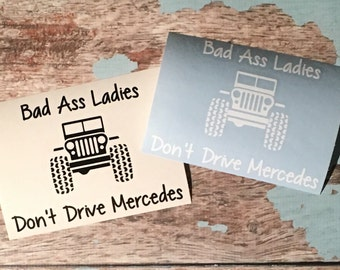 Jeep Decal- Bad Ass Ladies Don't Drive Mercedes! Car Decal-Multiple Sizes