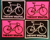 Cycling Patch - This is my Weapon - Embroidered Patch - Bicycle Graphic - Sew-on Patch