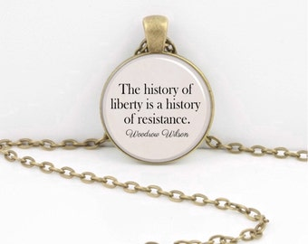 Resistance Resist History of Liberty Woodrow Wilson Quote Necklace Jewelry  Pendant Jewelry