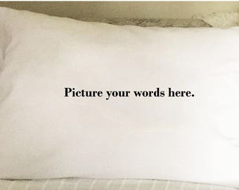 Personalized Custom Pillow Cases - you choose the words for the perfect gift