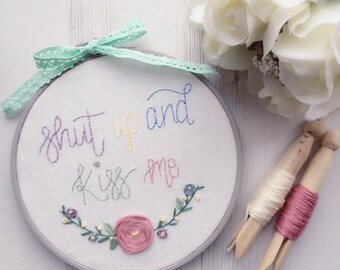 Embroidery hoop art // Valentine's Day gift // shut up and kiss me