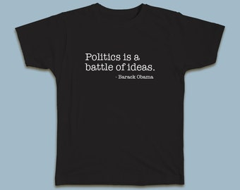 Politics is a battle of ideas. Barack Obama T-shirt #politics #politicsisabattle #Obama #Farewell