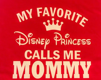 My Favorite Disney Princess Calls Me Mommy T-Shirt