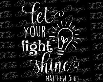Let Your Light Shine - Matthew 5:16 - Christian Design Download - Vector Cut File - SVG