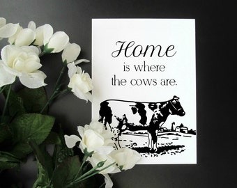 """Home is Where the Cows Are 5x7"""" 8x10"""" Print - Cows Farm Country Quote Print"""