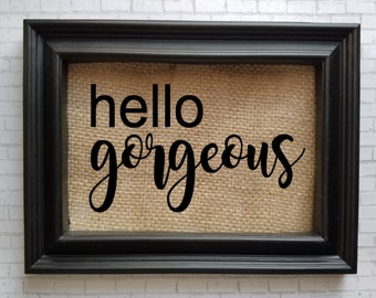Hello Gorgeous Burlap Frame - Home Decor - Wife Gift - Girlfriend Gift - Couple's Gift - Picture Frame - Burlap Home Decor