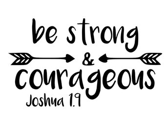 Strong and Courageous SVG / Scripture SVG / Vinyl Design