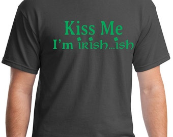 kiss me i'm irish, kiss me im irish, St Patricks Day shirt, St Patricks day, Irish-ish, funny st patricks day shirt, mens funny tshirt