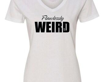 Flawlessly Weird Ladies T-Shirt, Weird T-Shirt