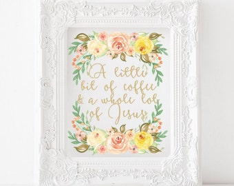 All I need is a little but of coffee and a whole lot of Jesus  Printable, Coffee and Jesus Print, coffee printable, coffee print kitchen art
