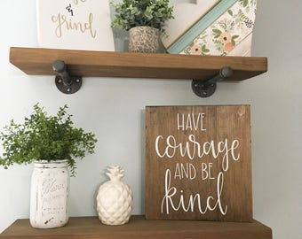 Have Courage And Be Kind - Wood Sign