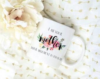 I Am Your Mother, Your Argument is Invalid Watercolor Floral Coffee Mug, Sublimation Mug, 2 Sided, Coffee Mug, Mom Mug