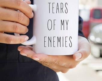 Funny Mug, Office Mug, Tears of My Enemies, Funny Mug for Co-worker, Witty Gifts, Sarcastic Coffee Cup, Girl Boss Mug, Gift for Boss