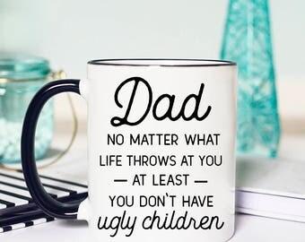 Dad Ugly Children Mug, Funny Dad Birthday Mug, Funny Dad Ugly Children, Funny Ugly Children Dad Mug, Mug Ugly Children Dad, Funny Dad Mug