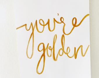 You're Golden Calligraphy Print