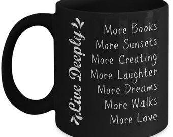 LIVE DEEPLY Inspiring Quote Mug, More Books Sunsets Creating Laughter Dreams Walks Love , Carpe Diem, Bookworm for her Gift - More Life