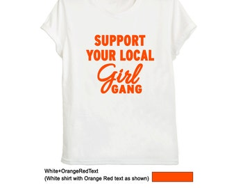 Support your local Girl Gang Shirt Feminist T-Shirt Womens TShirts with sayings Fangirl Feminism T Shirt Ladies Girls Tops Clothing Gifts