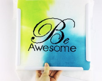 Be Awesome // Modern cross stitch kit with hand painted fabric // DIY Gift, Inspirational Quote, Typography, Aida, Evenweave, Home Office