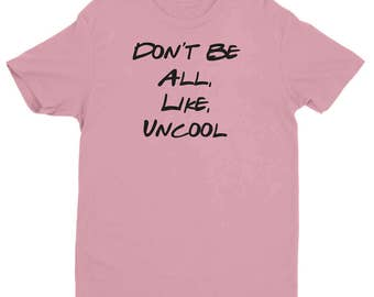 Don't Be All Like Uncool T-Shirt - Real Housewives Shirt - Tumblr Shirt - Real Housewives of New York - Countess Shirt