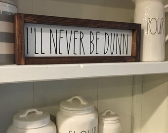 I'll never be Dunn wood sign. Painted wood sign stained frames wood sign. Farmhouse sign.