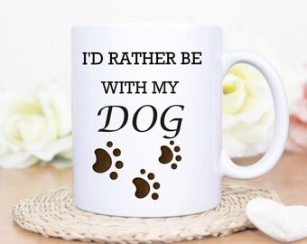 Id Rather Be With My Dog Mug - Dog Mug - Dogs - Dog Mug - Gift For dog Lovers -
