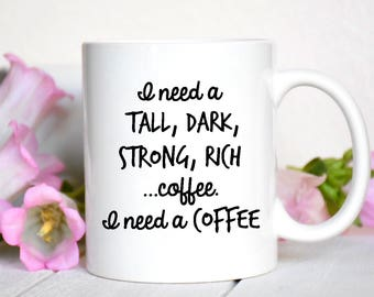 I Need a Tall, Dark, Strong, Rich Coffee. I Need a Coffee Mug / Funny Mug / I Need a Coffee / Gift / Gift for Friend / Looking for Coffee