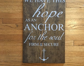 We have this hope as an anchor for the soul firm and secure sign