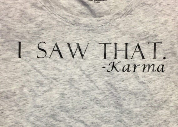 Handmade I SAW THAT -KARMA, Funny Quote Shirt