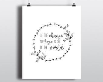 Be the Change You Hope to See in the World | Inspirational Quote | Instant Download | Digital Print | Wall Art