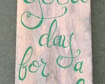 Today is a good day for a good day Hand Lettered Wall Art