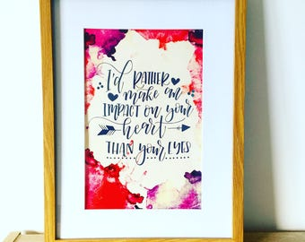 I'd rather make an impact on your heart  - downloadable print